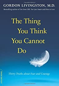 Learn more about the book, The Thing You Think You Cannot Do: 30 Truths About Fear & Courage