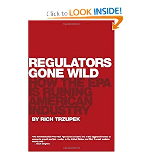 Regulators Gone Wild: How the EPA is Ruining American Industry Rich Trzupek