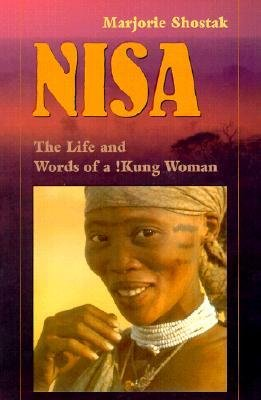 nisa life and words of a While there have been many rich descriptions of the life—and the now-changing times—of the kung of south central africa, anthropologist shostak's account is noteworthy for its focus on a single individual.