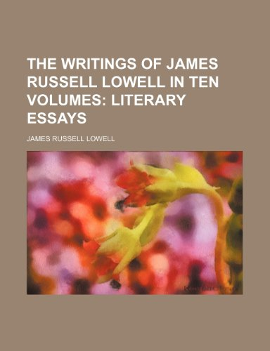 The Writings of James Russell Lowell in Ten Volumes; Literary Essays