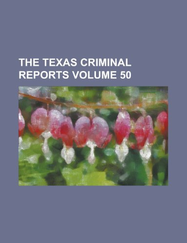 The Texas Criminal Reports Volume 50