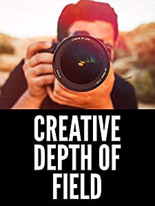 Creative Depth of Field Photography Tutorial