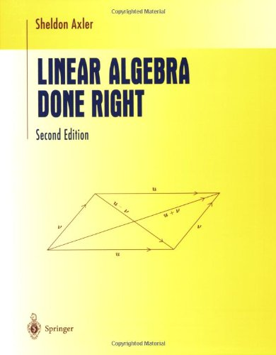 Linear Algebra Done Right (Undergraduate Texts in...