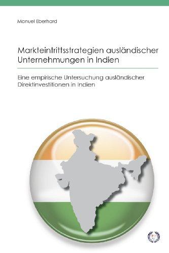 Markteintrittsstrategien ausländischer Unternehmungen in Indien: Eine empirische Untersuchung ausländischer Direktinve