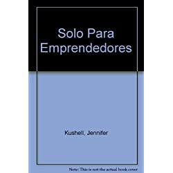 Solo Para Emprendedores (The Young Entrepreneur's Edge): Aproveche su Juventud, Ambicion e Independencia Para Crear un Negocio Exitoso (Using Your Ambition, Independence and Youth to Launch a Successful Business)