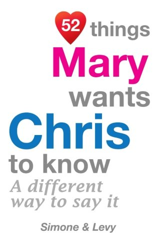 52 Things Mary Wants Chris To Know: A Different Way To Say It (52 For You)