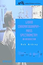 Liquid Chromatography - Mass Spectrometry An Introduction Analytical Techniques in the Sciences AnTs