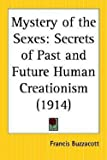 img - for Mystery of the Sexes : Secrets of Past and Future Human Creationism (Paperback)--by Francis H. Buzzacott [2004 Edition] book / textbook / text book