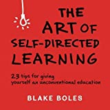 img - for The Art of Self-Directed Learning: 23 Tips for Giving Yourself an Unconventional Education by Boles, Blake (2014) Paperback book / textbook / text book