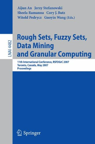 Rough Sets, Fuzzy Sets, Data Mining And Granular Computing: 11Th International Conference, Rsfdgrc 2007, Toronto, Canada, May 14-16, 2007 (Lecture ... / Lecture Notes In Artificial Intelligence)