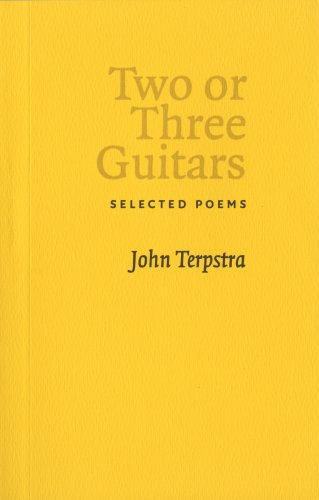 Two or Three Guitars: Selected Poems, JOHN TERPSTRA
