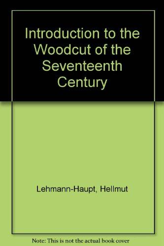 Introduction to the Woodcut of the Seventeenth Century With a Discussion of the German Woodcut Broadsides of the Sevente