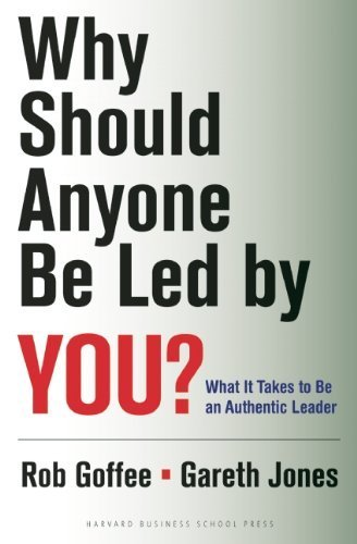 Why Should Anyone Be Led By You?: What It Takes To Be An Authentic Leader By Goffee. Rob ( 2006 ) Hardcover