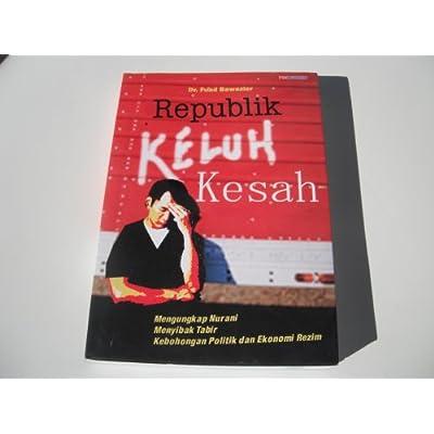 REPUBLIK KELUH KESAH (Mengungkap Nurani, Menyibak Tabir, Kebohongan Politik dan Ekonomi Rezim) Dr. Fuad Bawazier