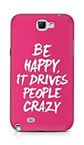 AMEZ be happy it drives people crazy Back Cover For Samsung Galaxy Note 2 N7100