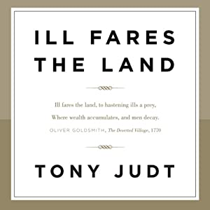 Ill Fares the Land | [Tony Judt]