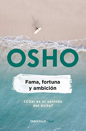 Fama, fortuna y ambición / Fame, Fortune, and Ambition What is the Real Meaning of Success?  [Osho] (Tapa Blanda)