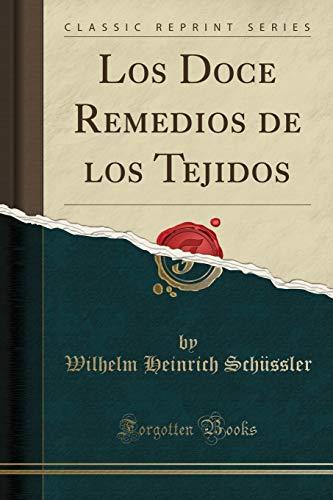 Los Doce Remedios de Los Tejidos (Classic Reprint)  [Schussler, Wilhelm Heinrich] (Tapa Blanda)