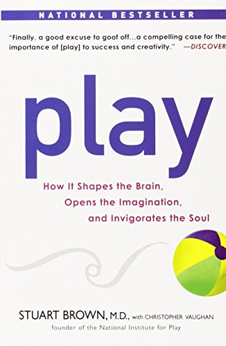 play-how-it-shapes-the-brain-opens-the-imagination-and-invigorates-the-soul