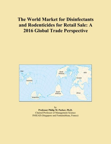 The World Market for Disinfectants and Rodenticides for Retail Sale: A 2016 Global Trade Perspective PDF