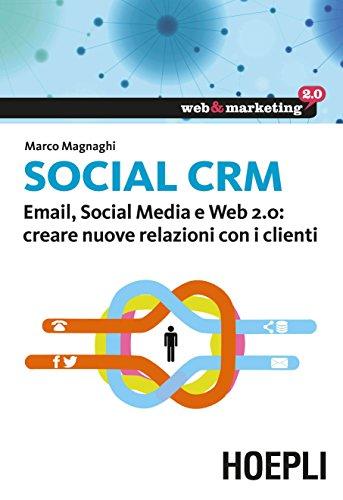 Social CRM Email Social Media e Web 20 creare nuove relazioni con i clienti Web e marketing 20 PDF