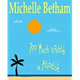 Too Much Trouble in Paradise ~ Michelle Betham