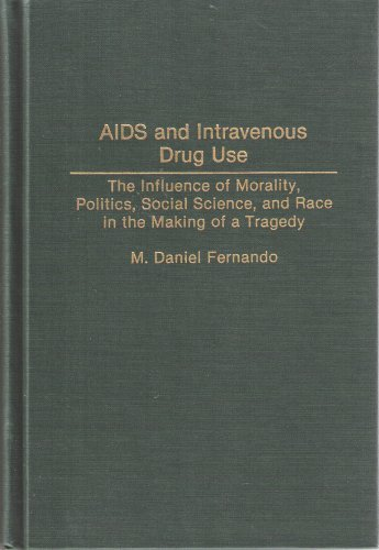 AIDS and Intravenous Drug Use: The Influence of Morality, Politics, Social Science, and Race in the Making of a Tragedy