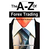 The A-Z Of Forex Trading - A Simple Guide For Beginners: 1by Miss Gifty Child
