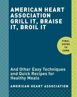 by-american-heart-association-author-american-heart-association-grill-it-braise-it-broil-it-and-9-ot