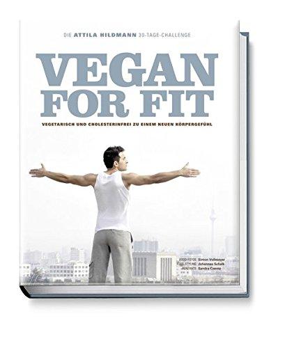 Vegan for Fit. Die Attila Hildmann 30-Tage-Challenge. Vegetarisch und cholesterinfrei zu einem neuen Körpergefühl (Vegane Kochbücher von Attila Hildmann)
