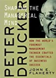 img - for Peter Drucker: Shaping the Managerial Mind--How the World's Foremost Management Thinker Crafted the Essentials of Business Success book / textbook / text book