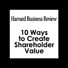 10 Ways to Create Shareholder Value (Harvard Business Review) Periodical by Alfred Rappaport Narrated by Todd Mundt