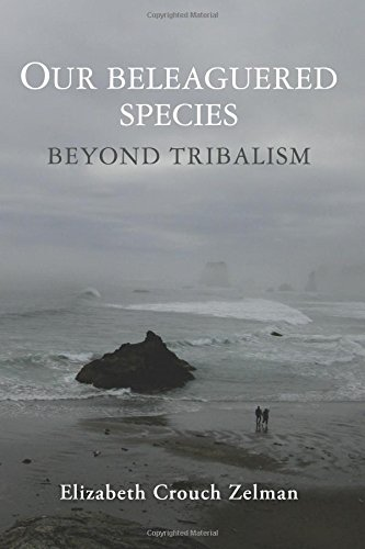 Our Beleaguered Species: Beyond Tribalism