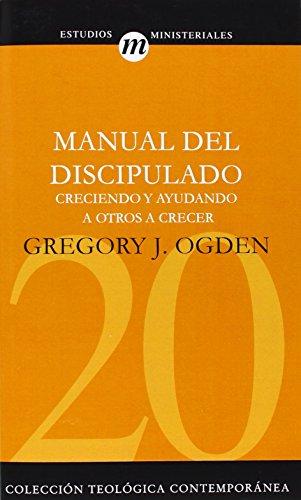 Manual del discipulado: Creciendo y ayudando a otros a crecer (Coleccion Teologica Contemporanea: Estudios Ministeriales