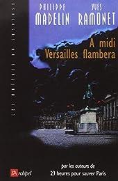 À midi Versailles flambera
