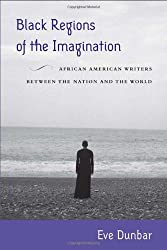 Black Regions of the Imagination: African American Writers between the Nation and the World