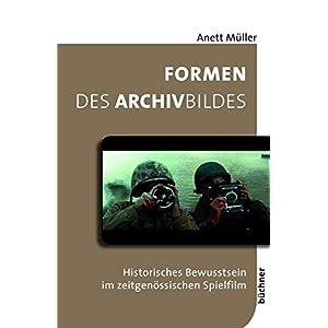 Formen des Archivbildes: Historisches Bewusstsein im zeitgenössischen Spielfilm