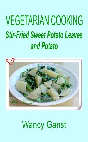 Vegetarian Cooking: Stir-Fried Sweet Potato Leaves And Potato (Vegetarian Cooking - Vegetables And Fruits Book 57)