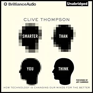 Smarter Than You Think: How Technology Is Changing Our Minds for the Better | [Clive Thompson]