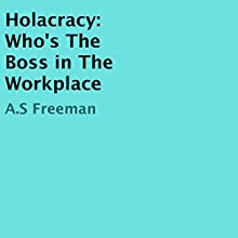 Holacracy: Who's the Boss in the Workplace (       UNABRIDGED) by A.S. Freeman Narrated by Dennis St. John