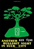 Another Bullshit Night in Suck City: A Memoir 1st (first) Edition by Flynn, Nick published by W. W. Norton (2005)