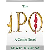 The I.P.O.: A Comic Novelby Lewis Koufax