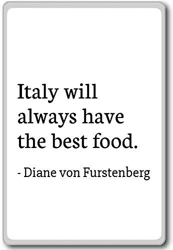 italy-will-always-have-the-best-food-diane-von-furstenberg-quotes-fridge-magnet-white