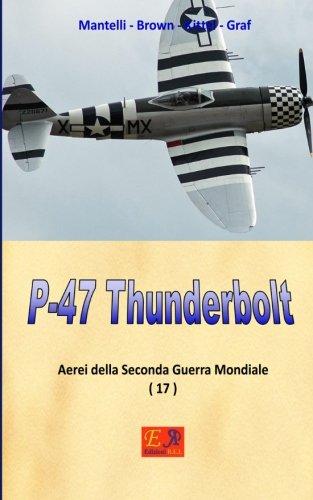P-47 Thunderbolt (Aerei della Seconda Guerra Mondiale) (Volume 17) (Italian Edition)