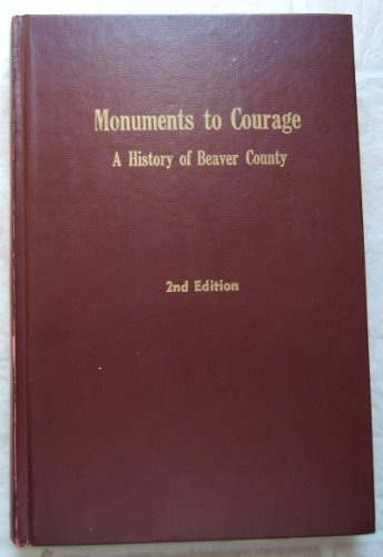 Monuments to Courage : A History of Beaver County(Utah) Second Edition, Utah Daughters of Utah Pioneers of Beaver County