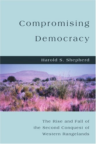 Compromising Democracy: The Rise and Fall of the Second Conquest of Western Rangelands PDF