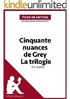 Cinquante nuances de Grey de E. L. James - La trilogie (Fiche de lecture): R�sum� complet et analyse d�taill�e de l'oeuvre