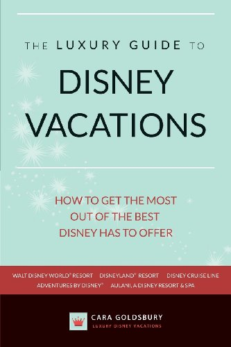 The Luxury Guide To Disney Vacations: How To Get The Most Out Of The Best Disney Has To Offer