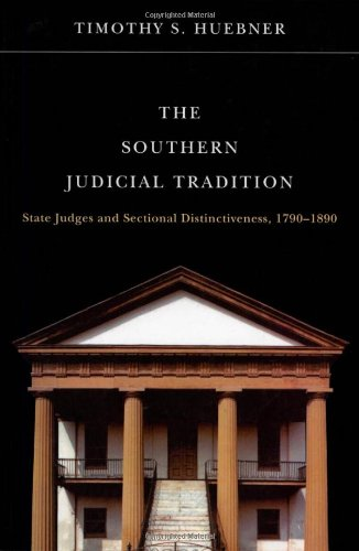 The Southern Judicial Tradition: State Judges and Sectional Distinctiveness, 1790-1890 (Studies in the Legal History of