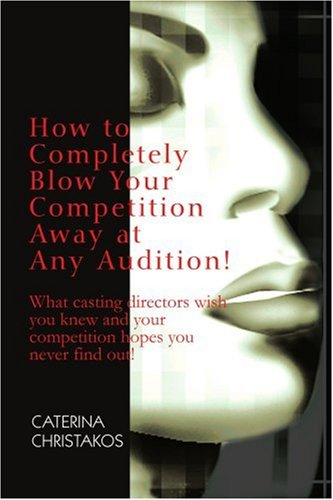 how-to-completely-blow-your-competition-away-at-any-audition-what-casting-directors-wish-you-knew-an